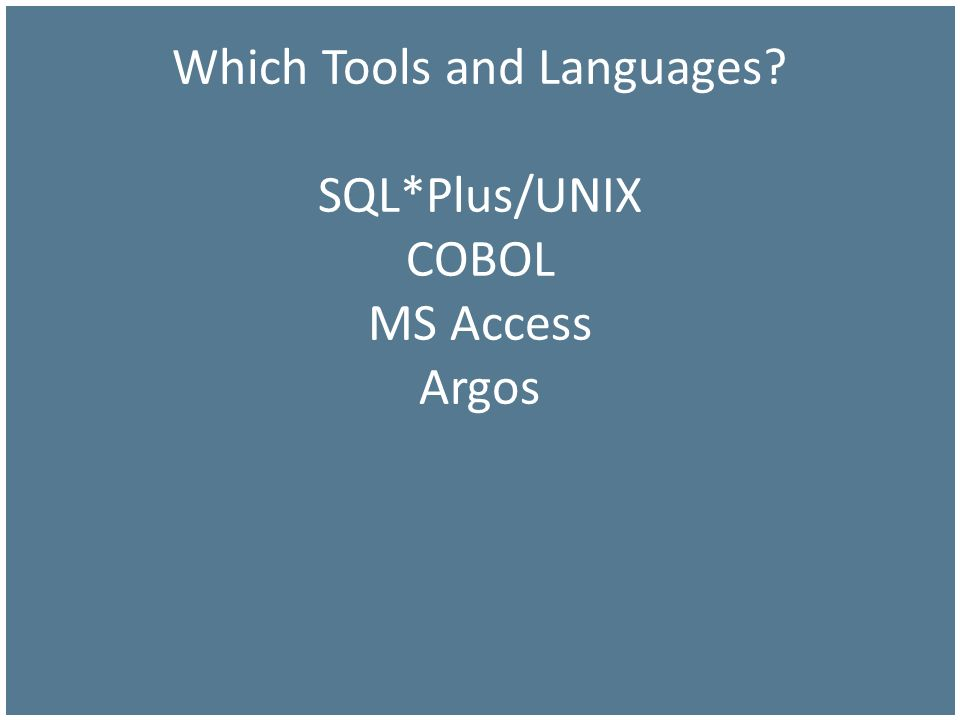 Tools and Languages SQL*Plus, e.g., tiaacref.sql extract for multiple fixed format records COBOL for ePrint formatting Argos for most new reports and rapid deployment ASP pages running Argos Reports via API email notices using all tools