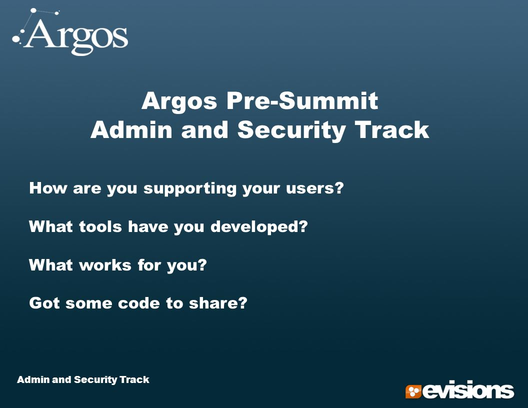 Admin and Security Track Argos Pre-Summit Admin and Security Track How are you supporting your users.