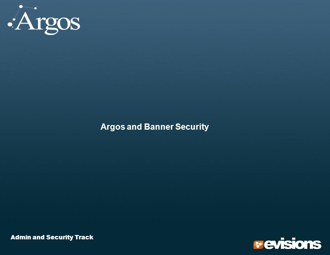 Admin and Security Track Argos and Banner Security