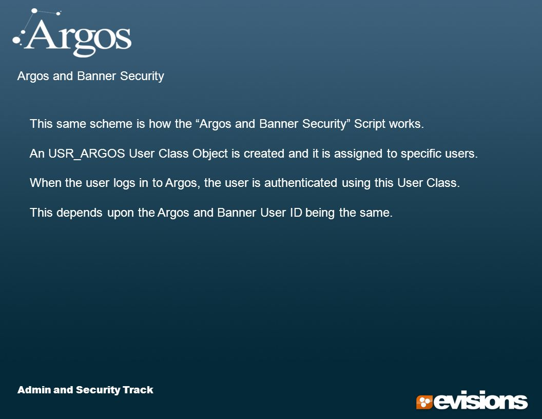 Admin and Security Track Argos and Banner Security This same scheme is how the Argos and Banner Security Script works.