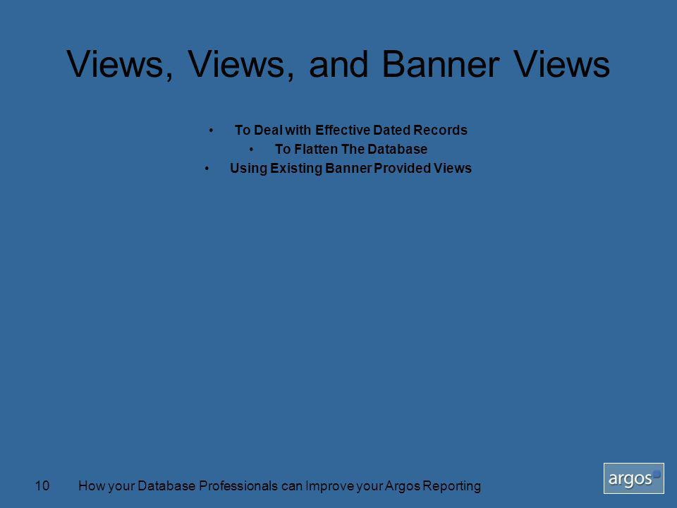 How your Database Professionals can Improve your Argos Reporting10 Views, Views, and Banner Views To Deal with Effective Dated Records To Flatten The Database Using Existing Banner Provided Views