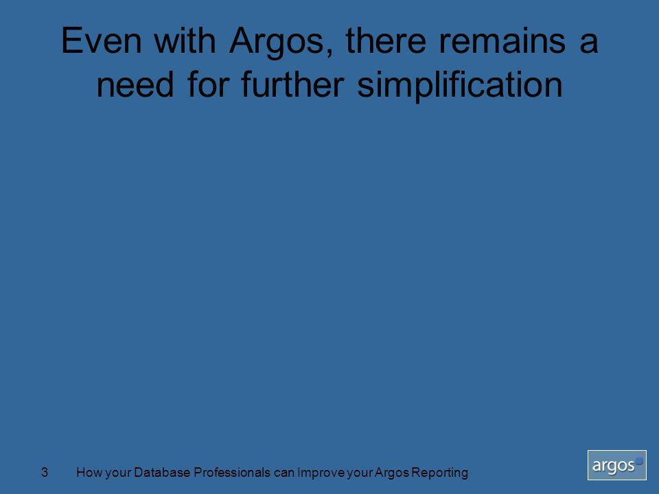 How your Database Professionals can Improve your Argos Reporting3 Even with Argos, there remains a need for further simplification