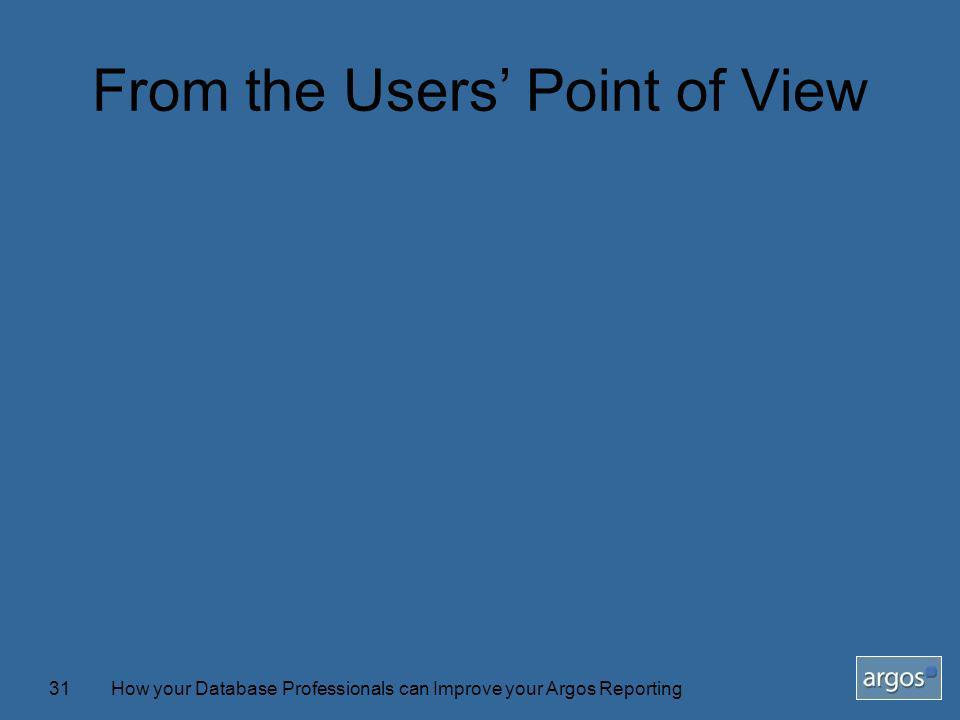 How your Database Professionals can Improve your Argos Reporting31 From the Users Point of View