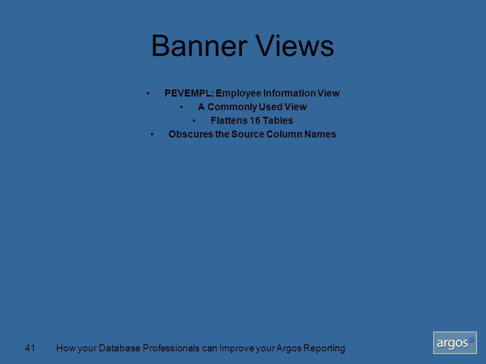 How your Database Professionals can Improve your Argos Reporting41 Banner Views PEVEMPL: Employee Information View A Commonly Used View Flattens 16 Tables Obscures the Source Column Names