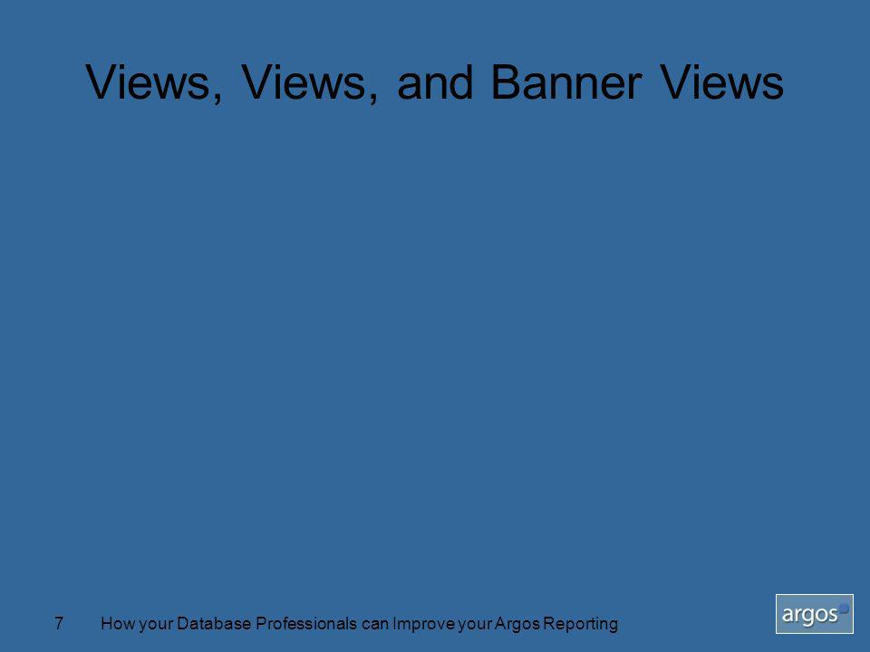How your Database Professionals can Improve your Argos Reporting7 Views, Views, and Banner Views