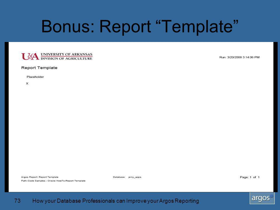 How your Database Professionals can Improve your Argos Reporting73 Bonus: Report Template
