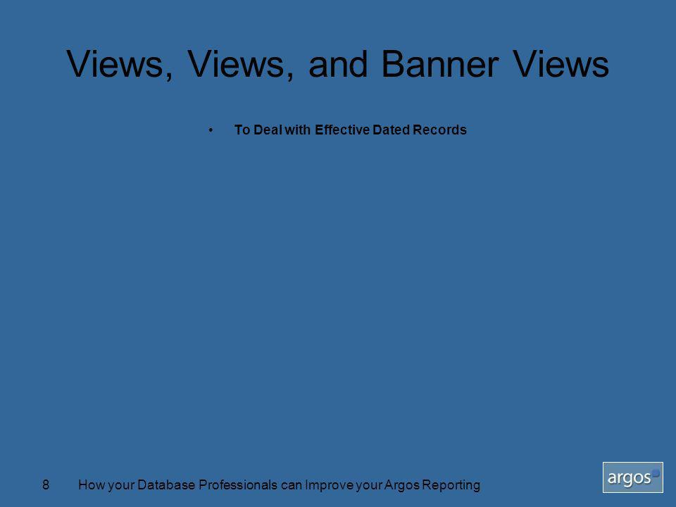 How your Database Professionals can Improve your Argos Reporting8 Views, Views, and Banner Views To Deal with Effective Dated Records