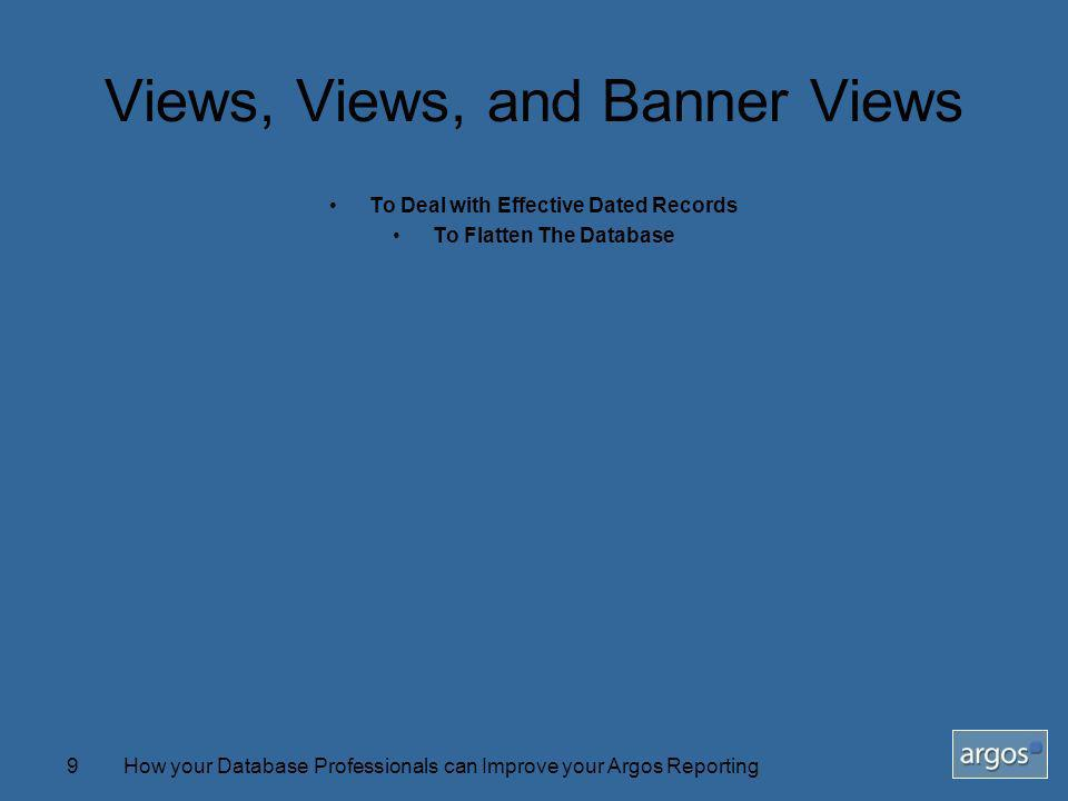 How your Database Professionals can Improve your Argos Reporting9 Views, Views, and Banner Views To Deal with Effective Dated Records To Flatten The Database