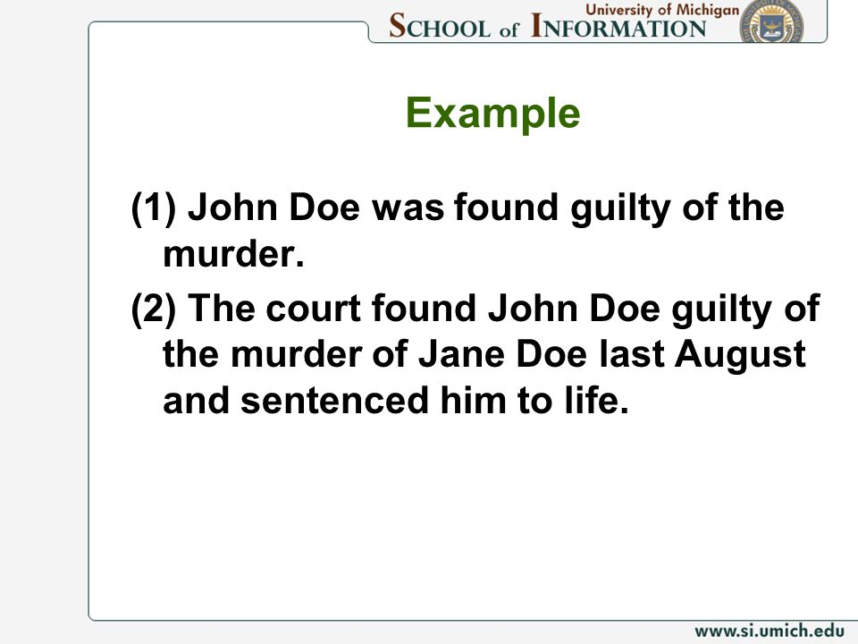 Example (1) John Doe was found guilty of the murder. (2) The court found John Doe guilty of the murder of Jane Doe last August and sentenced him to li