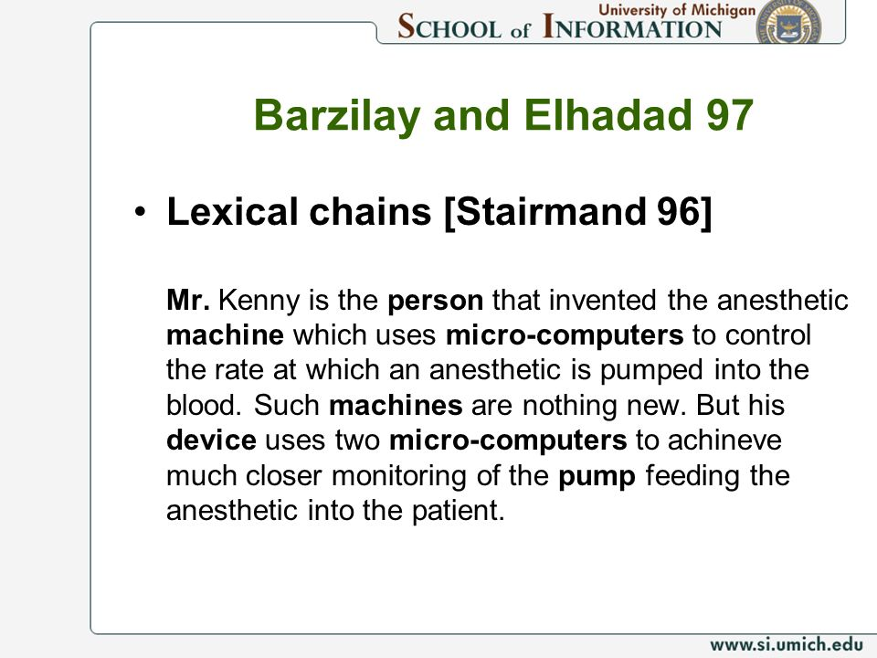 Barzilay and Elhadad 97 Lexical chains [Stairmand 96] Mr. Kenny is the person that invented the anesthetic machine which uses micro-computers to contr