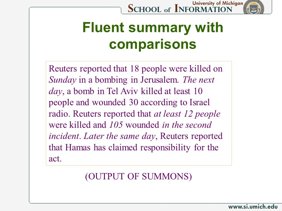 Fluent summary with comparisons Reuters reported that 18 people were killed on Sunday in a bombing in Jerusalem. The next day, a bomb in Tel Aviv kill