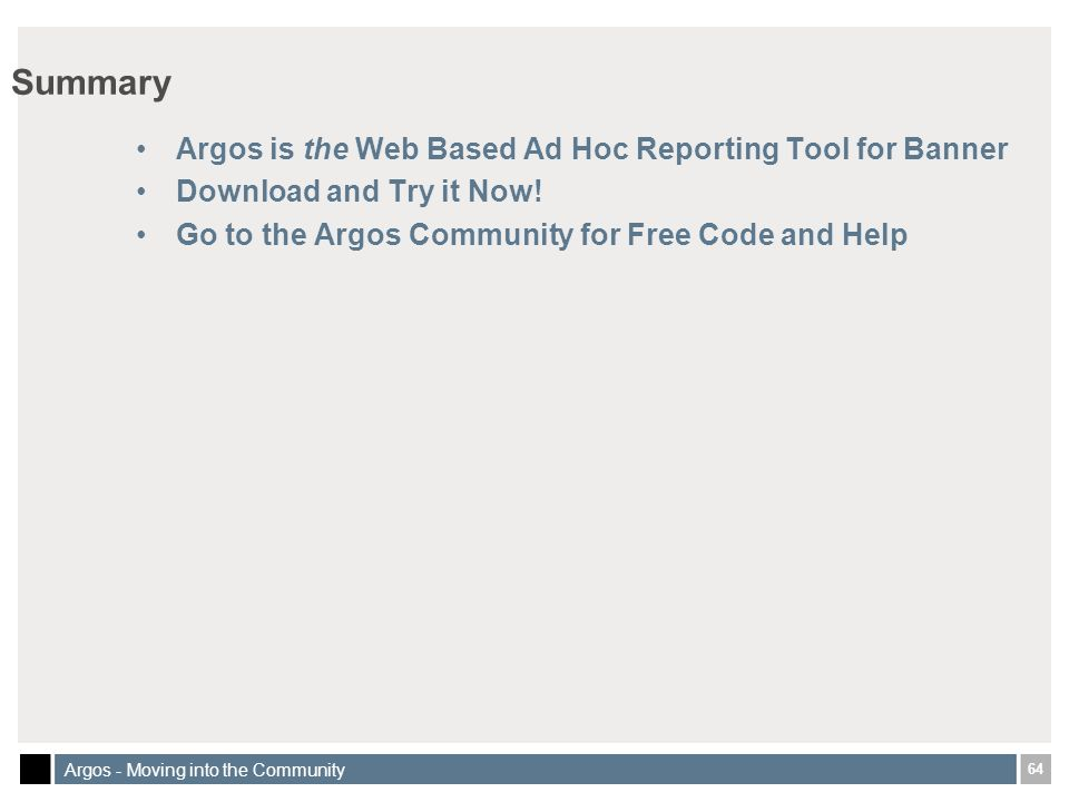 64 Argos - Moving into the Community Summary Argos is the Web Based Ad Hoc Reporting Tool for Banner Download and Try it Now.