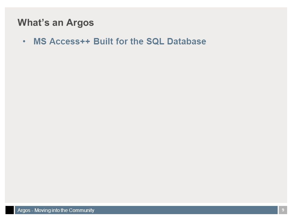 9 Argos - Moving into the Community Whats an Argos MS Access++ Built for the SQL Database