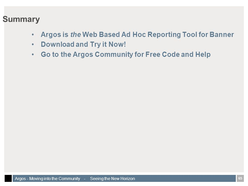 65 Argos - Moving into the Community - Seeing the New Horizon Summary Argos is the Web Based Ad Hoc Reporting Tool for Banner Download and Try it Now.