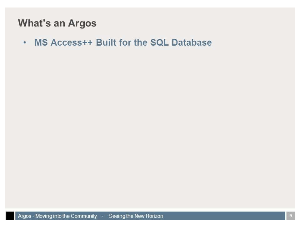 9 Argos - Moving into the Community - Seeing the New Horizon Whats an Argos MS Access++ Built for the SQL Database