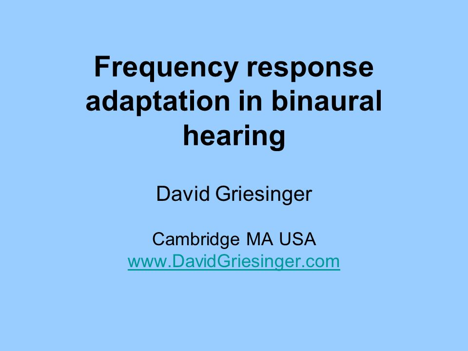 Frequency response adaptation in binaural hearing David Griesinger Cambridge MA USA
