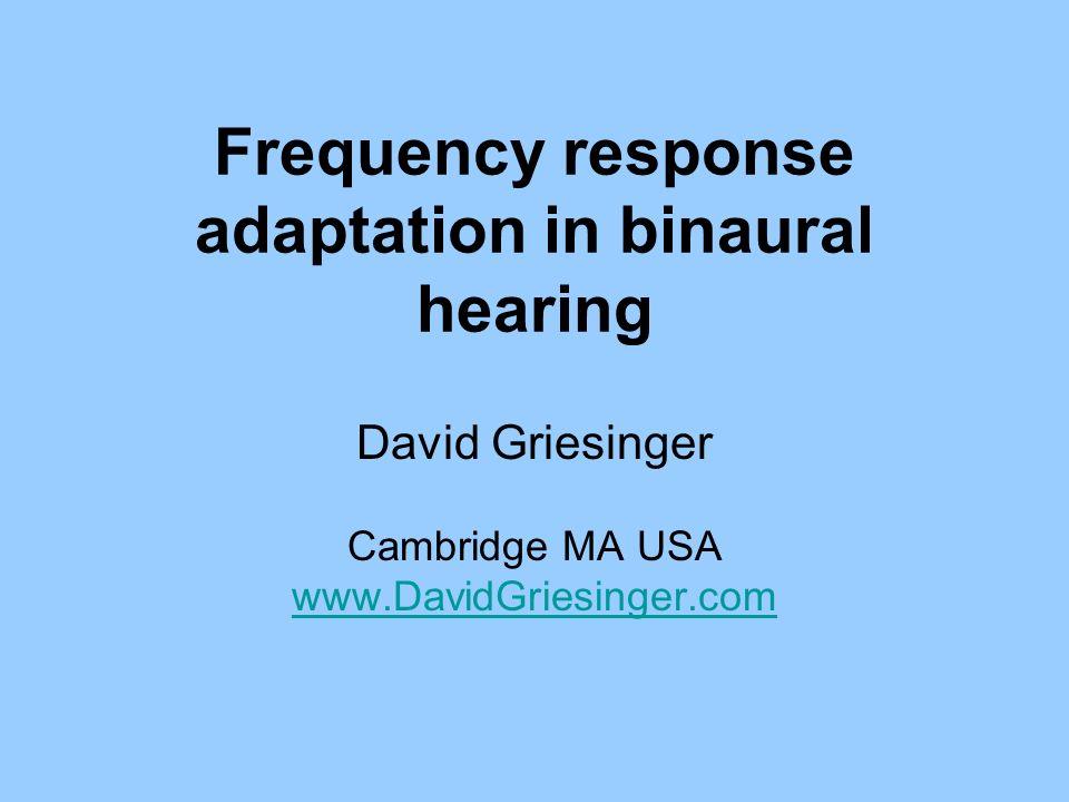 Frequency response adaptation in binaural hearing David Griesinger Cambridge MA USA www.DavidGriesinger.com