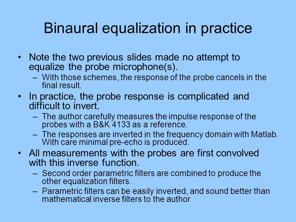 Binaural equalization in practice Note the two previous slides made no attempt to equalize the probe microphone(s).