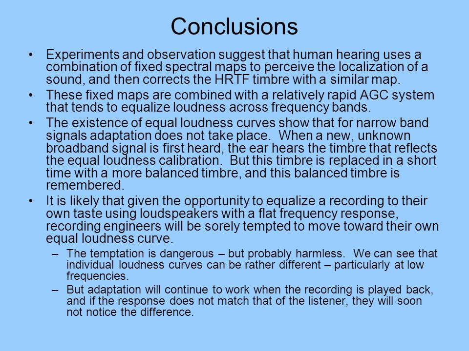 Conclusions Experiments and observation suggest that human hearing uses a combination of fixed spectral maps to perceive the localization of a sound,