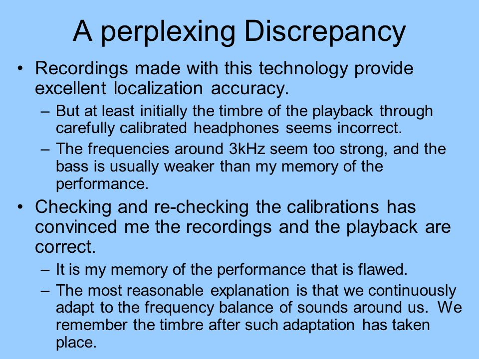 A perplexing Discrepancy Recordings made with this technology provide excellent localization accuracy.