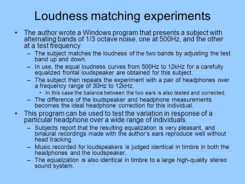 Loudness matching experiments The author wrote a Windows program that presents a subject with alternating bands of 1/3 octave noise, one at 500Hz, and