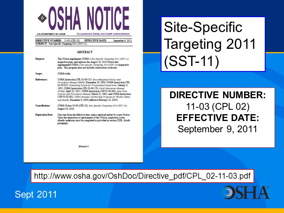 Site-Specific Targeting 2011 (SST-11) DIRECTIVE NUMBER: 11-03 (CPL 02) EFFECTIVE DATE: September 9, 2011 Sept 2011 http://www.osha.gov/OshDoc/Directiv