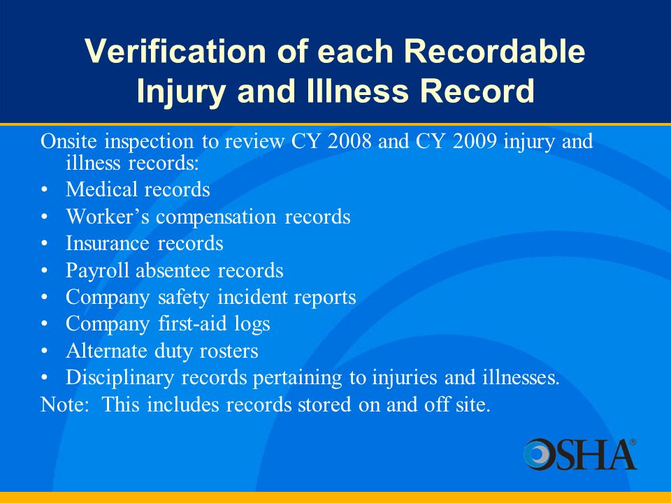 Verification of each Recordable Injury and Illness Record Onsite inspection to review CY 2008 and CY 2009 injury and illness records: Medical records