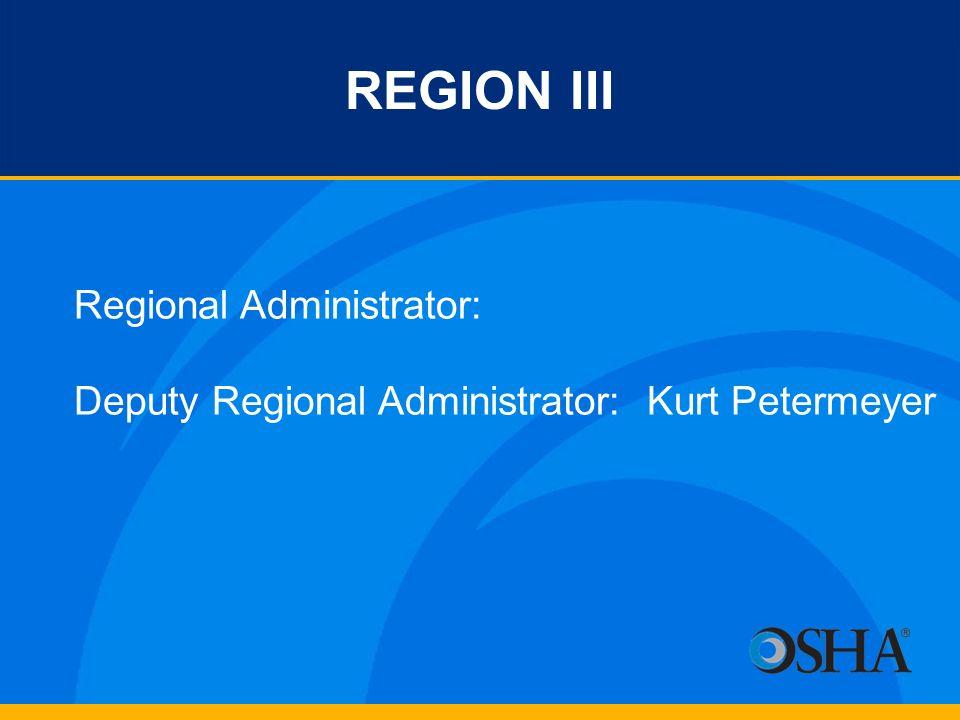 REGION III Regional Administrator: Deputy Regional Administrator: Kurt Petermeyer