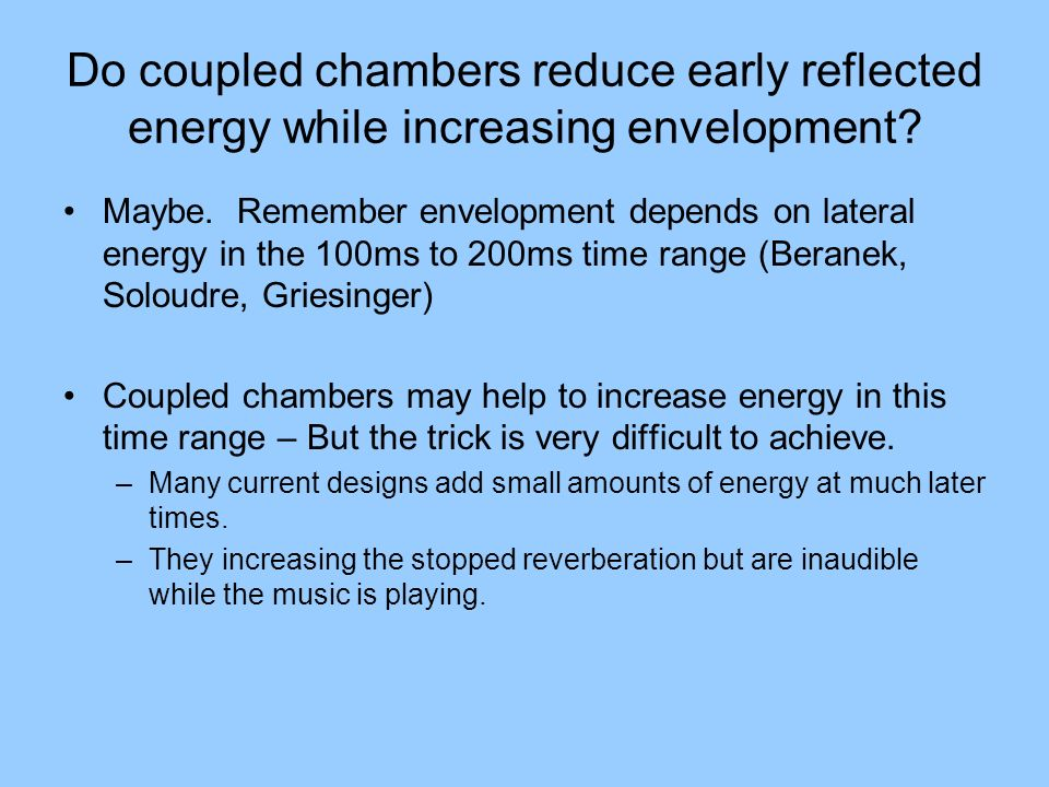 Do coupled chambers reduce early reflected energy while increasing envelopment? Maybe. Remember envelopment depends on lateral energy in the 100ms to