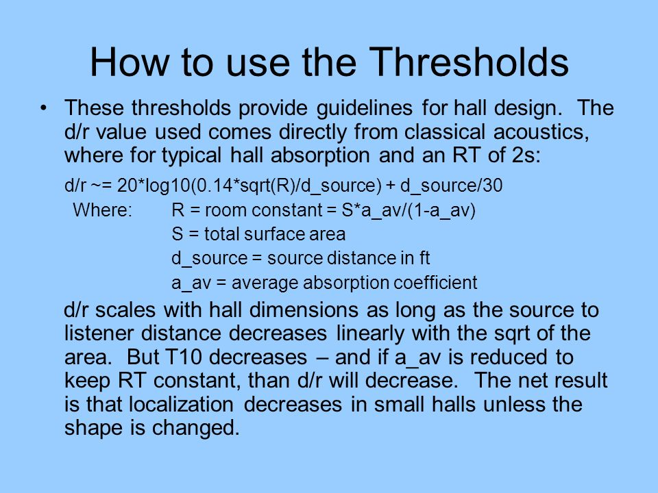 How to use the Thresholds These thresholds provide guidelines for hall design. The d/r value used comes directly from classical acoustics, where for t