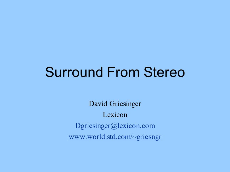 Surround From Stereo David Griesinger Lexicon Dgriesinger@lexicon.com www.world.std.com/~griesngr