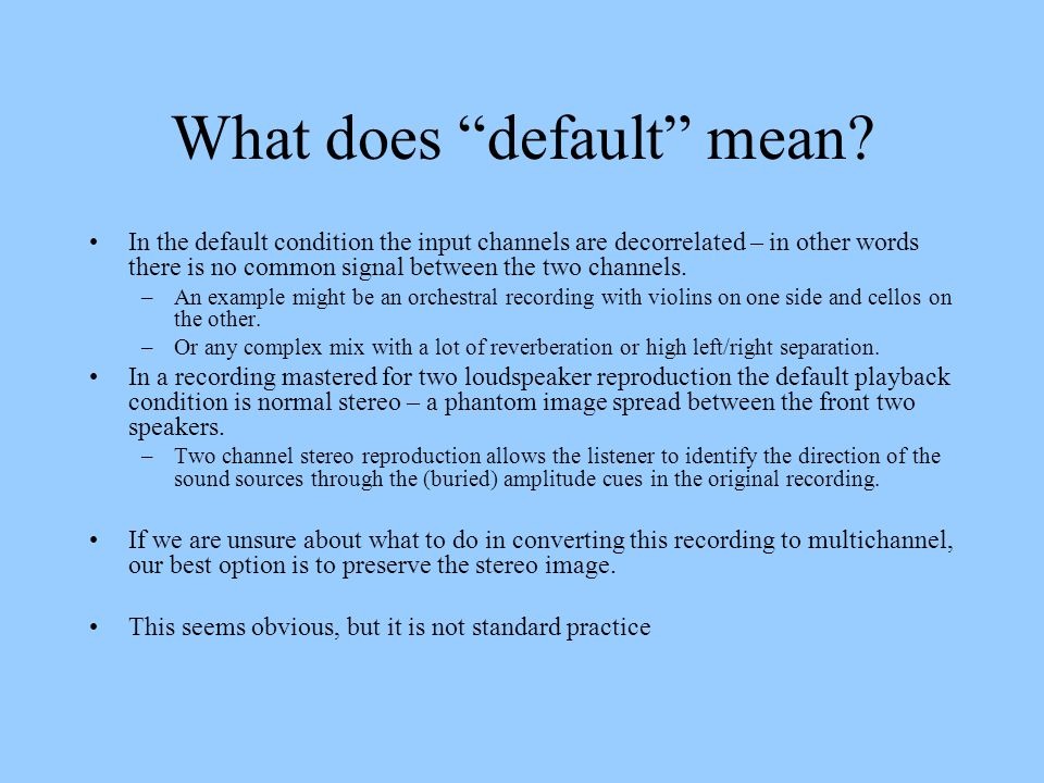 What does default mean? In the default condition the input channels are decorrelated – in other words there is no common signal between the two channe