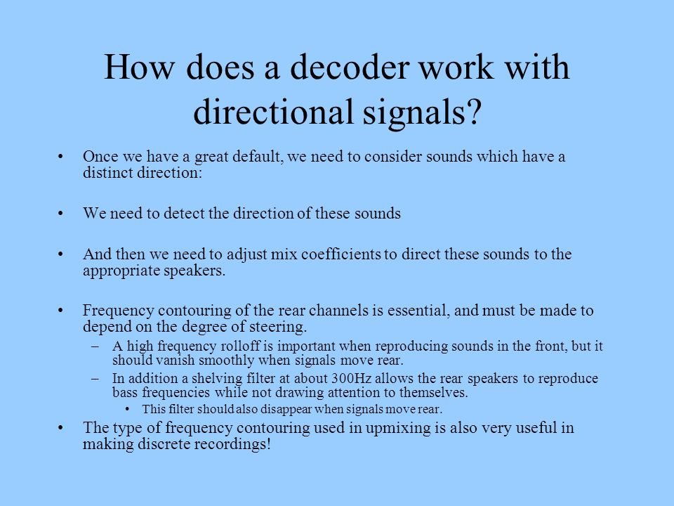 How does a decoder work with directional signals? Once we have a great default, we need to consider sounds which have a distinct direction: We need to