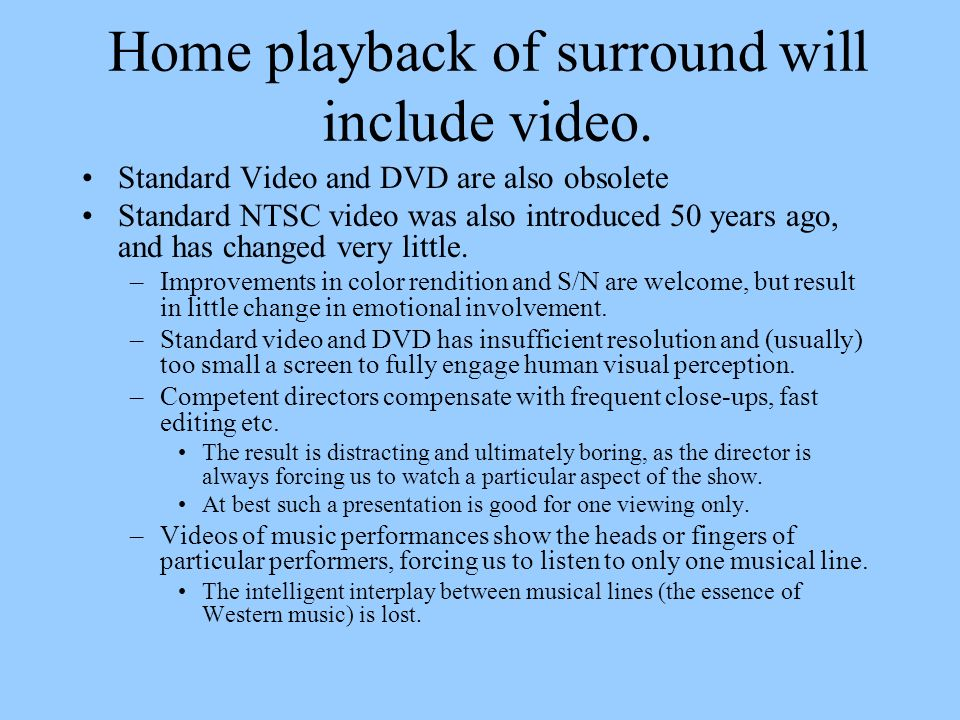 Home playback of surround will include video. Standard Video and DVD are also obsolete Standard NTSC video was also introduced 50 years ago, and has c