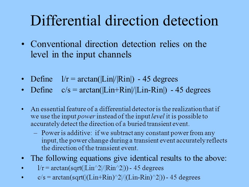 Differential direction detection Conventional direction detection relies on the level in the input channels Define l/r = arctan( Lin / Rin ) - 45 degr