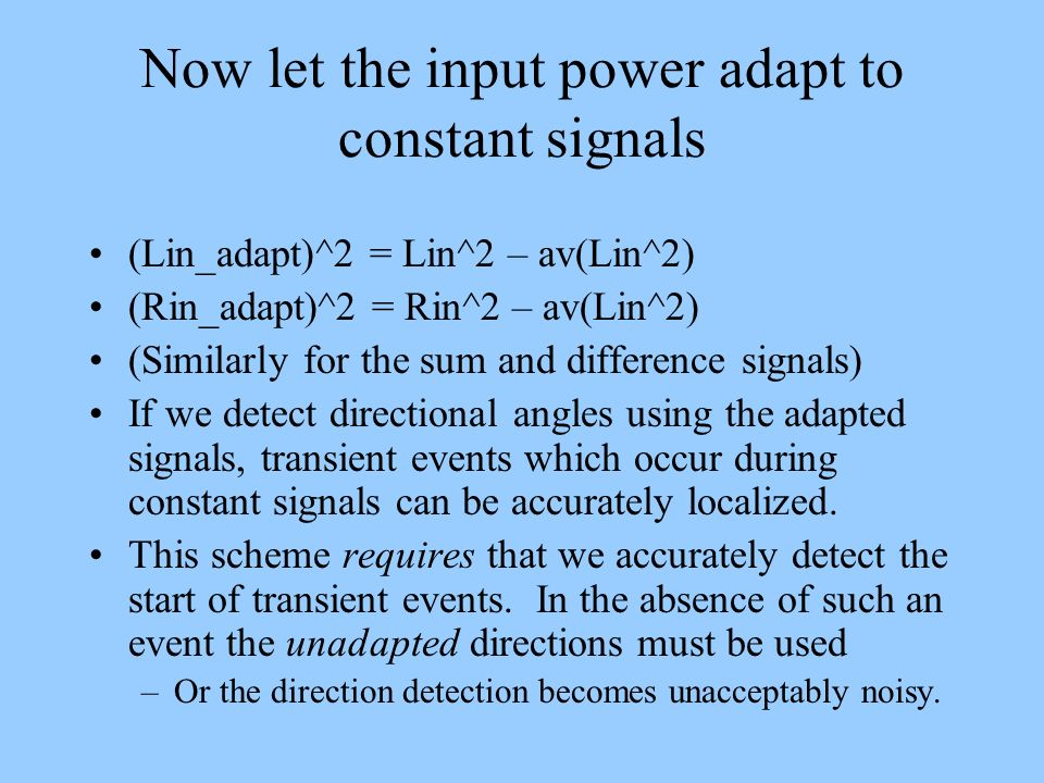 Now let the input power adapt to constant signals (Lin_adapt)^2 = Lin^2 – av(Lin^2) (Rin_adapt)^2 = Rin^2 – av(Lin^2) (Similarly for the sum and diffe