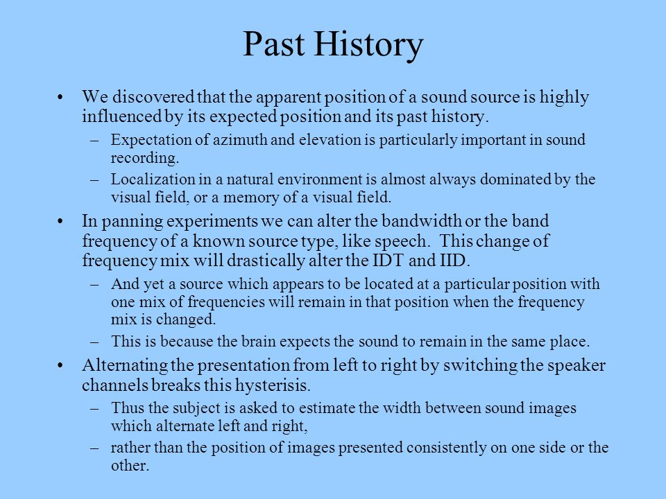 Past History We discovered that the apparent position of a sound source is highly influenced by its expected position and its past history. –Expectati