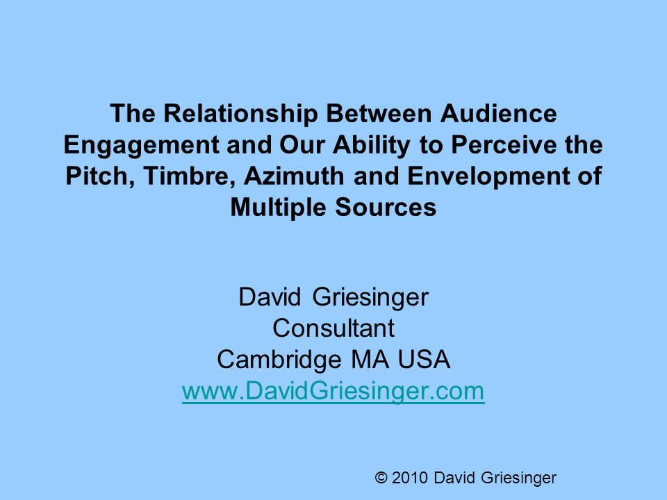The Relationship Between Audience Engagement and Our Ability to Perceive the Pitch, Timbre, Azimuth and Envelopment of Multiple Sources David Griesing