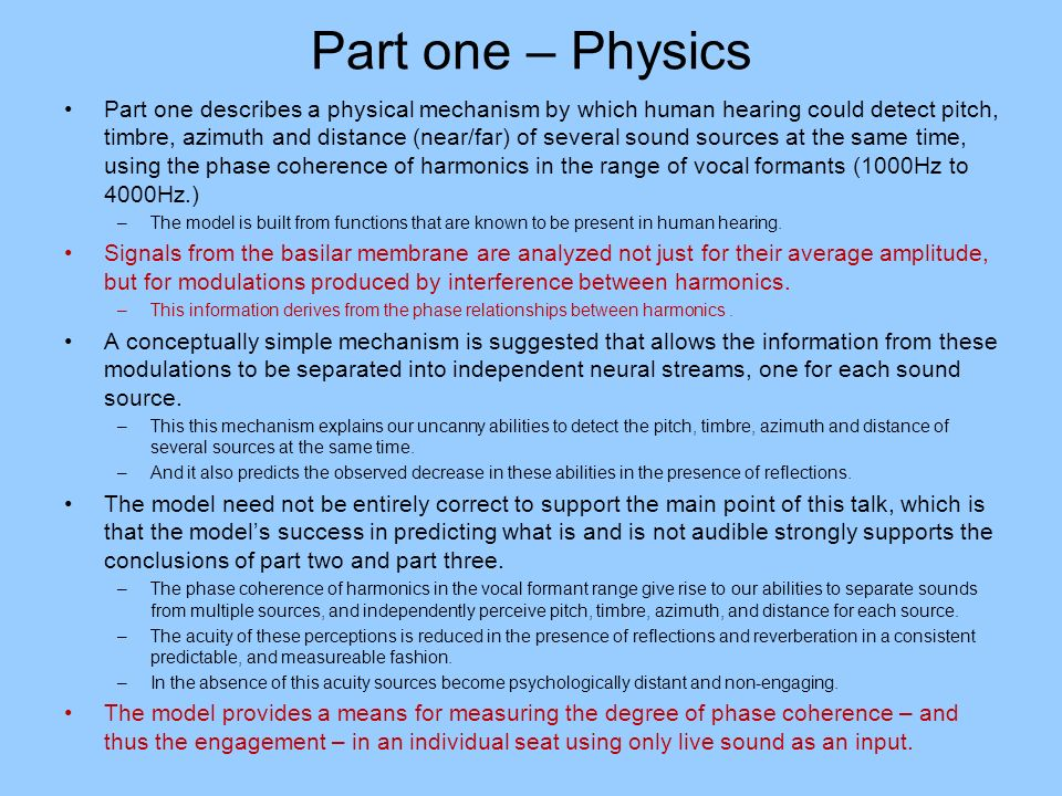 Part one – Physics Part one describes a physical mechanism by which human hearing could detect pitch, timbre, azimuth and distance (near/far) of sever