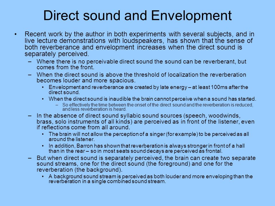 Direct sound and Envelopment Recent work by the author in both experiments with several subjects, and in live lecture demonstrations with loudspeakers