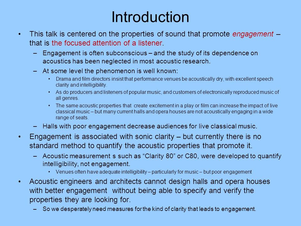 Introduction This talk is centered on the properties of sound that promote engagement – that is the focused attention of a listener. –Engagement is of