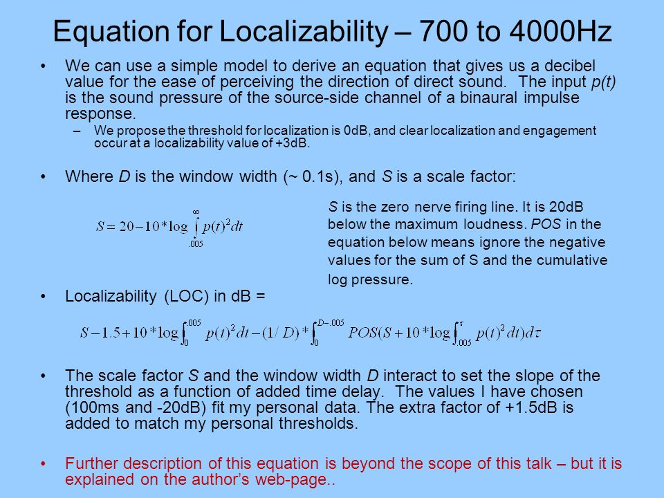 Equation for Localizability – 700 to 4000Hz We can use a simple model to derive an equation that gives us a decibel value for the ease of perceiving t