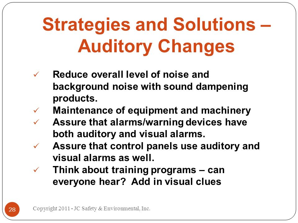 Strategies and Solutions – Auditory Changes Reduce overall level of noise and background noise with sound dampening products. Maintenance of equipment