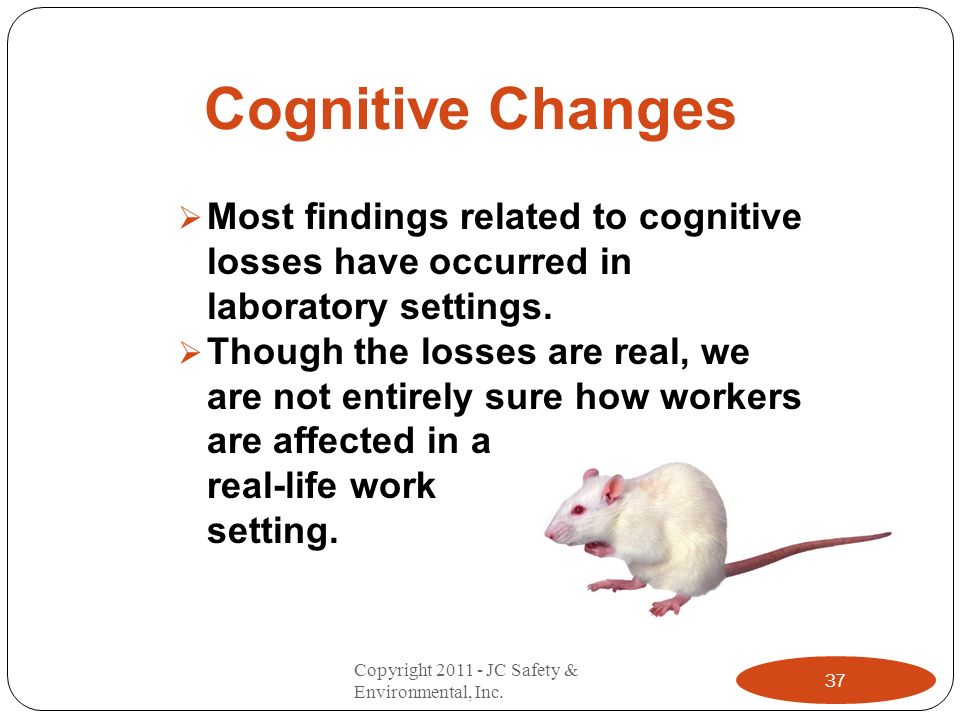 Cognitive Changes Most findings related to cognitive losses have occurred in laboratory settings.