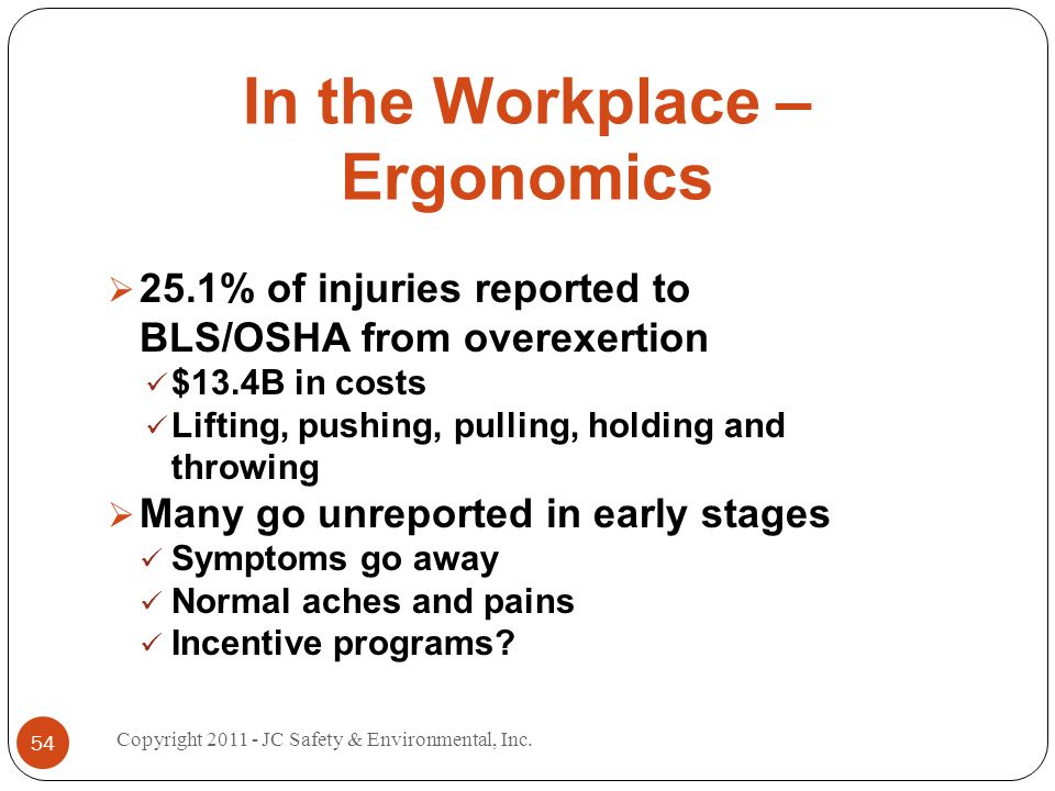 In the Workplace – Ergonomics 25.1% of injuries reported to BLS/OSHA from overexertion $13.4B in costs Lifting, pushing, pulling, holding and throwing