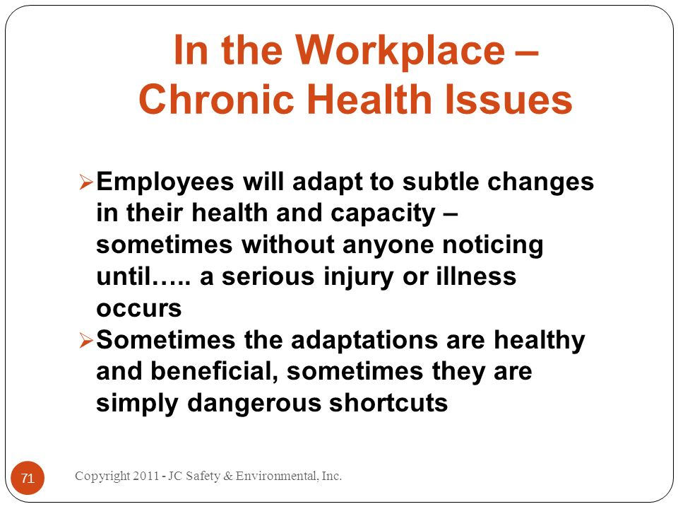 In the Workplace – Chronic Health Issues Employees will adapt to subtle changes in their health and capacity – sometimes without anyone noticing until