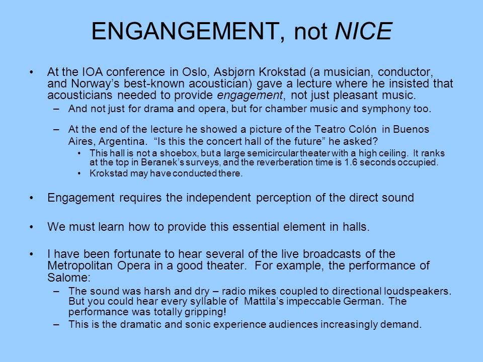 ENGANGEMENT, not NICE At the IOA conference in Oslo, Asbjørn Krokstad (a musician, conductor, and Norways best-known acoustician) gave a lecture where