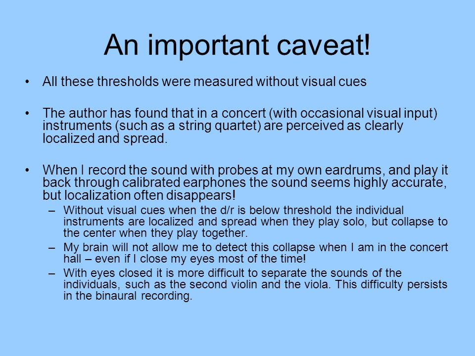 An important caveat! All these thresholds were measured without visual cues The author has found that in a concert (with occasional visual input) inst