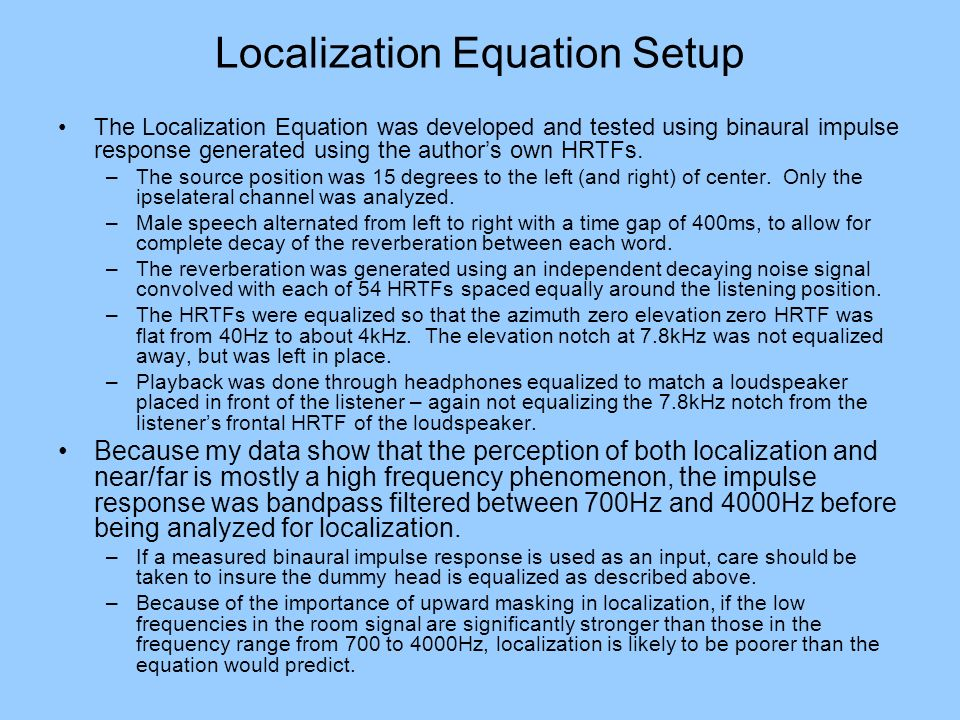 Localization Equation Setup The Localization Equation was developed and tested using binaural impulse response generated using the authors own HRTFs.