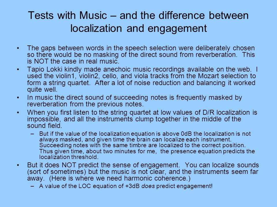 Tests with Music – and the difference between localization and engagement The gaps between words in the speech selection were deliberately chosen so t